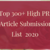Top 300+ High PR Free Article Submission Sites List in 2020