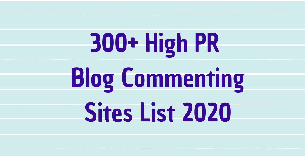 Top 300+ High PR Blog Commenting Sites List 2020
